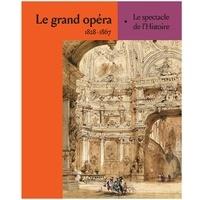 Romain Feist et Marion Mirande - Le grand opéra - 1828-1867, Le spectacle de l'Histoire.