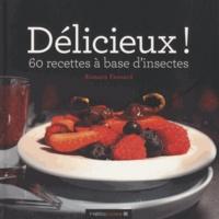 Romain Fessard - Délicieux ! - 60 recettes à base d'insectes.
