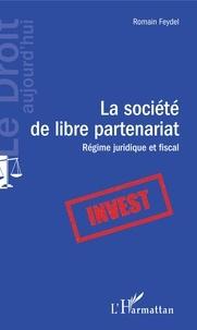 Romain Feydel - La société de libre partenariat - Régime juridique et fiscal.