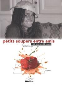 Romain Foucque - Petits soupers entre amis - 42 auteurs, 42 soupes.
