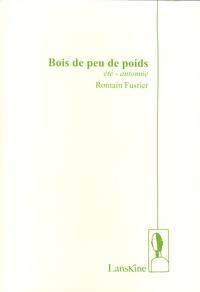 Romain Fustier - Bois de peu de poids - Eté-automne.