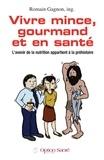 Romain Gagnon - Vivre mince, gourmand et en santé. L'avenir de la nutrition appartient à la préhistoire..