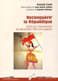 Romain Gardi - Reconquérir la République - Essai sur l'insurrection de décembre 1851 en Luberon.
