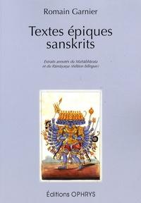 Romain Garnier - Textes épiques sanskrits - Extraits annotés du Mahâbhârata et du Râmâyana.