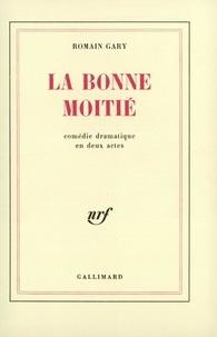 Romain Gary - La Bonne moitié - Comédie dramatique en 2 actes.