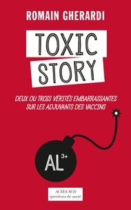 Romain Gherardi - Toxic story - Deux ou trois vérités embarrassantes sur les adjuvants des vaccins.