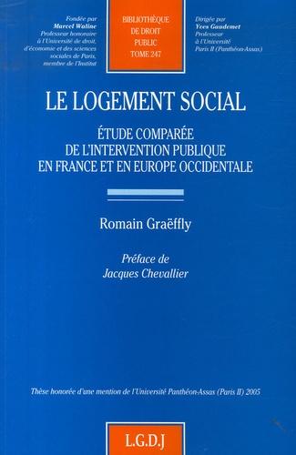 Romain Graëffly - Le logement social - Etude comparée de l'intervention publique en France et en Europe occidentale.