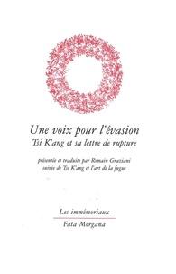 Romain Graziani - Une voix pour l'évasion - Tsi K'ang et sa lettre de rupture, suivie de Tsi K'ang et l'art de la fugue.