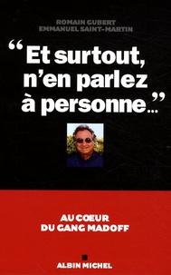 Romain Gubert et Emmanuel Saint-Martin - Et surtout, n'en parlez à personne... - Au coeur du gang Madoff.