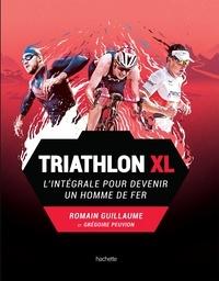 Romain Guillaume et Grégoire Peuvion - Triathlon XL - L'intégrale pour devenir un homme de fer.