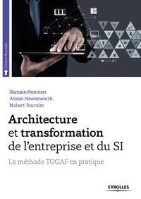 Romain Hennion et Alison Hawksworth - Architecture et transformation de l'entreprise et du SI - La méthode TOGAF en pratique.