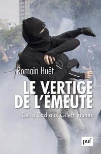 Le vertige de l'émeute- De la Zad aux Gilets jaunes - Romain Huët |