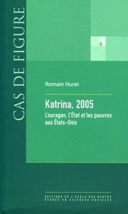 Romain Huret - Katrina, 2005 - L'ouragan, l'Etat et les pauvres aux Etats-Unis.