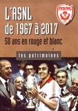 Romain Jacquot - L'ASNL de 1967 à 2017 - 50 ans en rouge et blanc.