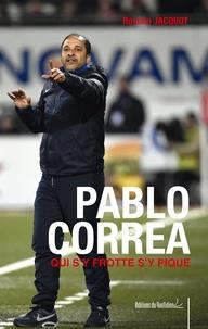 Romain Jacquot - Pablo Correa qui s'y frotte s'y pique - L'autobiographie du coach franco-uruguayen.