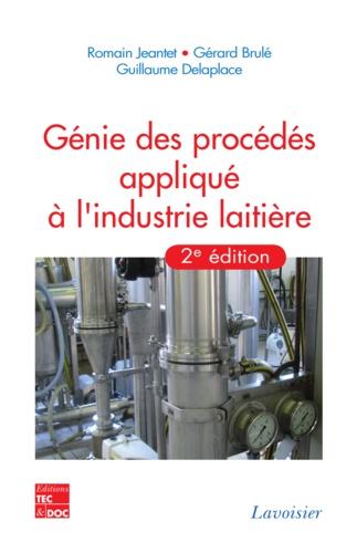 Romain Jeantet et Gérard Brulé - Génie des procédés appliqué à l'industrie laitière.