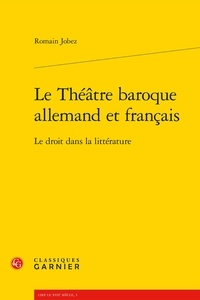 Romain Jobez - Le Théâtre baroque allemand et français - Le droit dans la littérature.