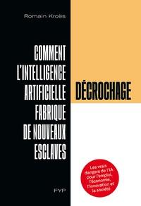 Romain Kroës - Décrochage - Comment l'intelligence artificielle fabrique de nouveaux esclaves.