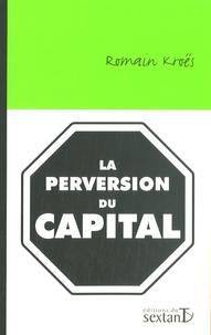 Romain Kroës - La perversion du capital.