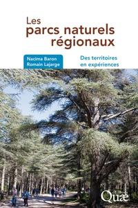 Romain Lajarge et Nacima Baron - Les parcs naturels régionaux - Des territoires en expériences.