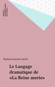 """Romain Lancrey-Javal - Le langage dramatique de """"La reine morte""""."""