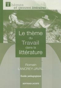 Romain Lancrey-Javal - Le thème du travail dans la littérature - Guide pédagogique.
