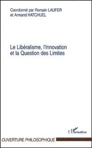 Romain Laufer et Armand Hatchuel - Le Libéralisme, l'Innovation et la Question des Limites.