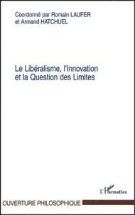 Romain Laufer et Armand Hatchuel - Le Libéralisme, l'Innovation et la Question des Limites.