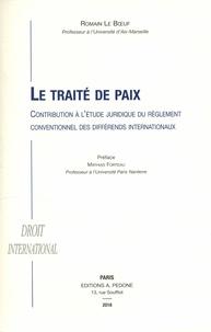 Romain Le Boeuf - Le traité de paix - Contribution à l'étude juridique du règlement conventionnel des différends internationaux.