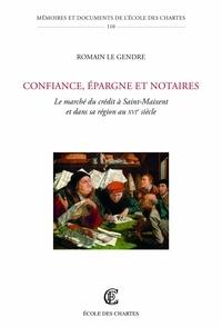Romain Le Gendre - Confiance, épargne et notaires - Le marché du crédit à Saint-Maixent et dans sa région au XVIe siècle.