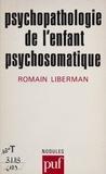 Romain Liberman - Psychopathologie de l'enfant psychosomatique.