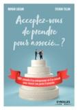 Romain Luciani et Sylvain Tillon - Acceptez-vous de prendre pour associé... ? - 1001 conseils d'un entrepreneur et d'un avocat pour réussir son pacte d'associés.