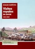 Romain Maréchal - Visites royales en Savoie - 1815-1860.