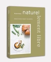 Romain Meder - Naturellement libre - Laissez la nature inspirer vos assiettes.