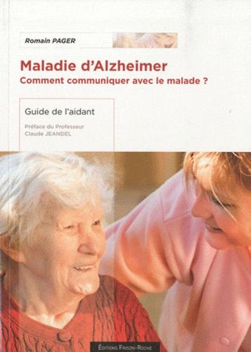Romain Pager - Maladie d'Alzheimer - Comment communiquer avec le malade ? Guide de l'aidant.