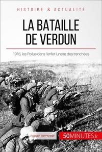 Romain Parmentier et  50Minutes.fr - Grandes Batailles  : La bataille de Verdun - 1916, les Poilus dans l'enfer lunaire des tranchées.