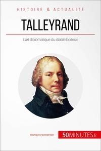 Romain Parmentier et  50MINUTES - Talleyrand - L'art diplomatique du diable boiteux.