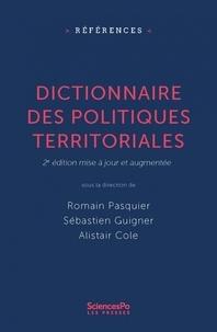 Romain Pasquier et Sébastien Guigner - Dictionnaire des politiques territoriales - 2e édition mise à jour et augmentée.