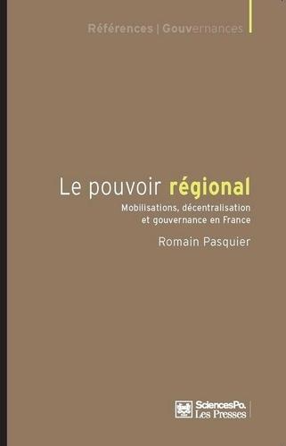 Le pouvoir régional. Mobilisations, décentralisation et gouvernance en France