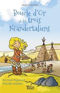 Romain Pigeaud et Priscille Mahieu - Boucle d'Or et les trois Néandertaliens.
