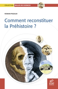 Romain Pigeaud et Frédéric Denhez - Comment reconstituer la Préhistoire ?.