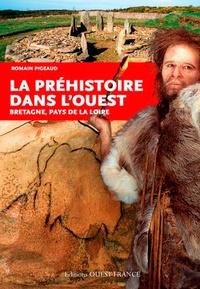 Romain Pigeaud - La Préhistoire dans l'Ouest - Bretagne, Pays de la Loire.