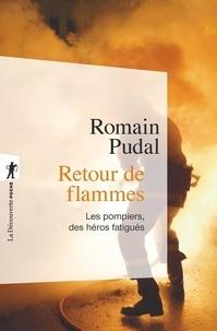 Romain Pudal - Retour de flammes - Les pompiers, des héros fatigués.