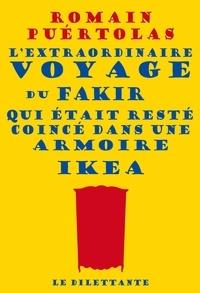 Romain Puértolas - L'extraordinaire voyage du fakir qui était resté coincé dans une armoire Ikea.