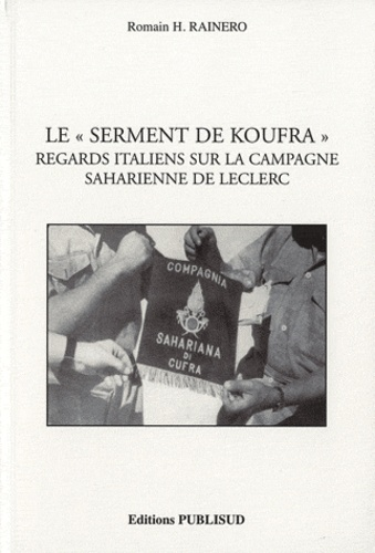 """Romain Rainero - Le """"Serment de Koufra"""" - Regards italiens sur la campagne saharienne de Leclerc."""