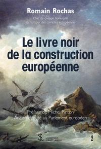 Romain Rochas - Le livre noir de la construction européenne.