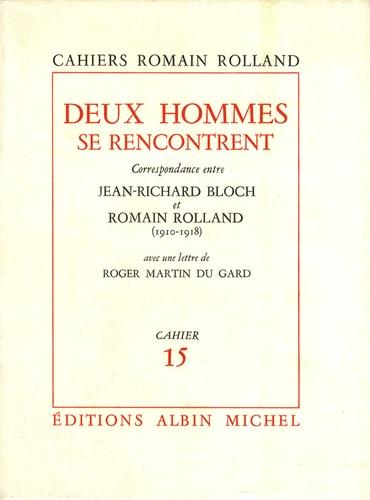 Romain Rolland et Jean-Richard Bloch - Deux hommes se rencontrent - Correspondance entre Jean-Richard Bloch et Romain Rolland (1910-1918).