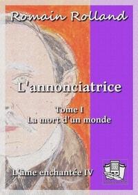 Romain Rolland - L'annonciatrice - Tome I : La mort d'un monde.