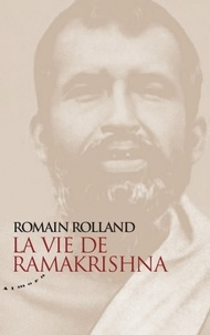 Romain Rolland - La vie de Ramakrishna - Essai sur la mystique et l'action de l'Inde vivante.