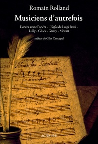 Musiciens d'autrefois- L'opéra avant l'opéra - L'Orfeo de Luigi Rossi - Lully - Gluck - Grétry - Mozart - Romain Rolland |